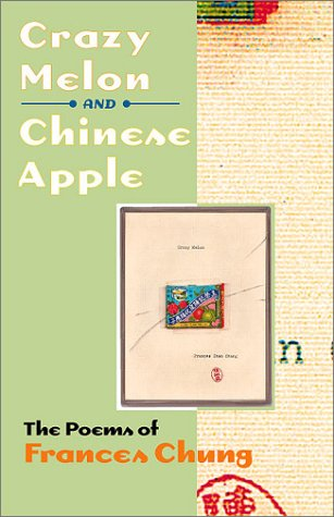 Crazy Melon and Chinese Apple The Poems of Frances Chung  2000 edition cover