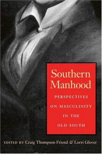 Southern Manhood Perspectives on Masculinity in the Old South  2004 edition cover