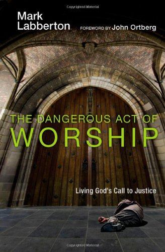 Dangerous Act of Worship Living God's Call to Justice  2007 edition cover