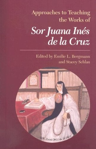 Approaches to Teaching the Works of Sor Juana In�s de la Cruz   2007 edition cover
