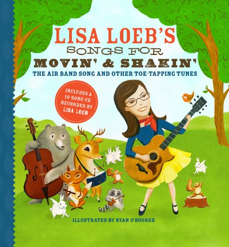 Lisa Loeb's Songs for Movin' and Shakin': the Air Band Song and Other Toe-Tapping Tunes   2013 9781402769160 Front Cover