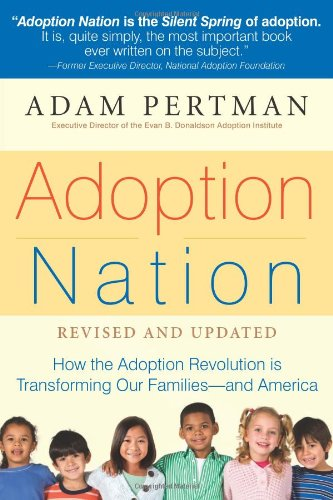 Adoption Nation How the Adoption Revolution Is Transforming Our Families -- and America 2nd 2009 9781558327160 Front Cover