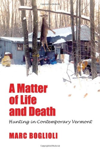 Matter of Life and Death Hunting in Contemporary Vermont N/A edition cover