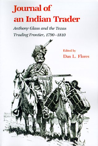 Journal of an Indian Trader Anthony Glass and the Texas Trading Frontier, 1790-1810 N/A edition cover
