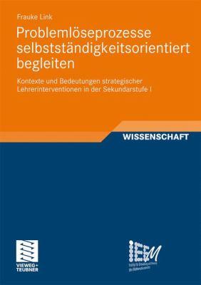 Problemlöseprozesse Selbstständigkeitsorientiert Begleiten: Kontexte Und Bedeutungen Strategischer Lehrerinterventionen in Der Sekundarstufe I  2011 9783834816160 Front Cover