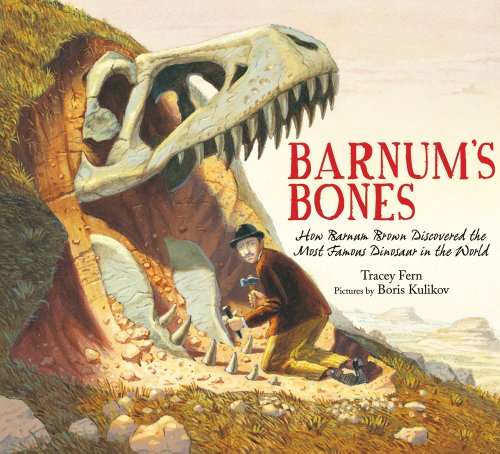 Barnum's Bones How Barnum Brown Discovered the Most Famous Dinosaur in the World  2012 edition cover