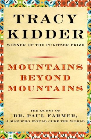 Mountains Beyond Mountains The Quest of Dr. Paul Farmer, a Man Who Would Cure the World  2003 edition cover