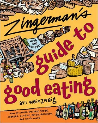 Zingerman's� Guide to Good Eating How to Choose the Best Bread, Cheeses, Olive Oil, Pasta, Chocolate, and Much More  2003 edition cover