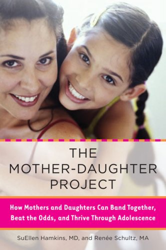 Mother-Daughter Project How Mothers and Daughters Can Band Together, Beat the Odds, and Thrive Through Adolescence N/A edition cover
