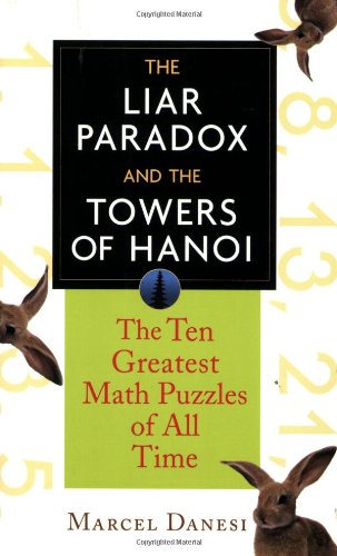 Liar Paradox and the Towers of Hanoi The Ten Greatest Math Puzzles of All Time  2004 9780471648161 Front Cover