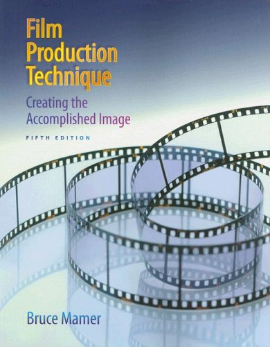Film Production Technique Creating the Accomplished Image 5th 2009 edition cover