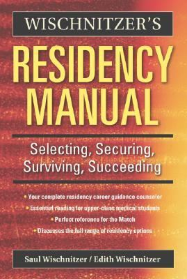 Wischnitzer's Residency Manual Selecting, Securing, Surviving, Succeeding  2006 9780521675161 Front Cover