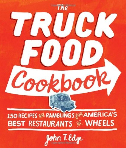Truck Food Cookbook 150 Recipes and Ramblings from America's Best Restaurants on Wheels  2012 edition cover