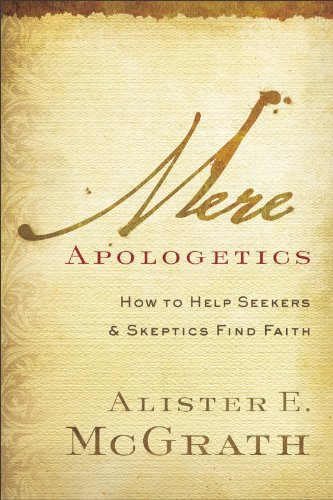 Mere Apologetics How to Help Seekers and Skeptics Find Faith  2011 edition cover