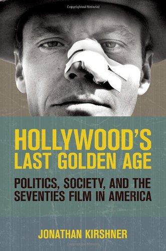 Hollywood's Last Golden Age Politics, Society, and the Seventies Film in America  2013 edition cover