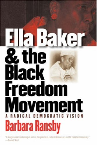 Ella Baker and the Black Freedom Movement A Radical Democratic Vision  2005 edition cover