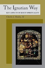 Ignatian Way Key Aspects of Jesuit Spirituality  2009 edition cover
