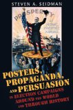 Posters, Propaganda, and Persuasion in Election Campaigns Around the World and Through History   2008 edition cover