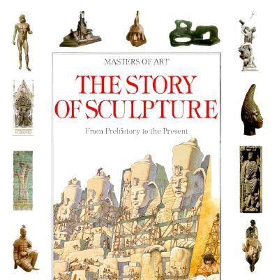 Story of Sculpture From Prehistory to the Present  1990 9780872263161 Front Cover