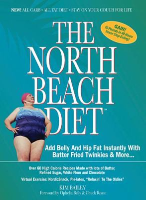 North Beach Diet Add Belly and Hip Fat Instantly with Butter, Fried Twinkies, and More  2005 9781401602161 Front Cover