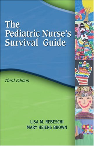 Pediatric Nurse's Survival Guide  3rd 2007 (Revised) edition cover