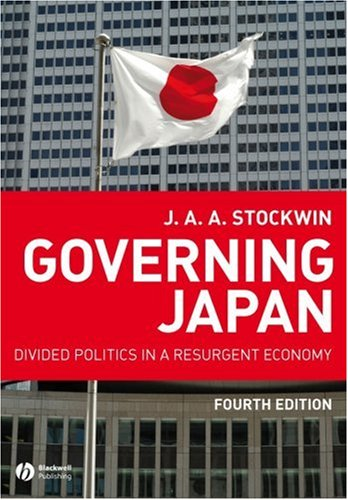 Governing Japan Divided Politics in a Resurgent Economy 4th 2008 (Revised) edition cover