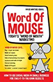 Word of Mouse - Today's Word of Mouth Marketing How to Use Social Media for Small Business for Take-It-to-the-Bank Results N/A 9781493708161 Front Cover