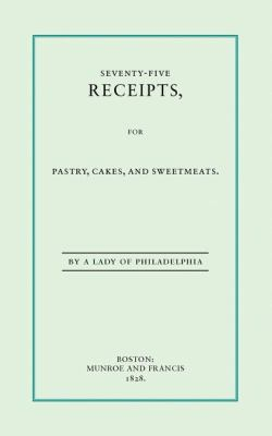 Seventy-Five Receipts for Pastry, Cakes   1993 (Reprint) 9781557091161 Front Cover