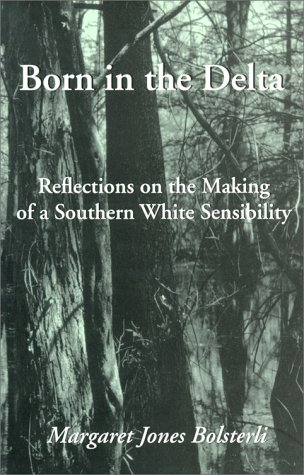 Born in the Delta Reflections on the Making of a Southern White Sensibility  2000 (Reprint) edition cover