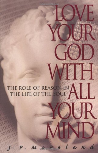 Love Your God with All Your Mind The Role of Reason in the Life of the Soul N/A edition cover