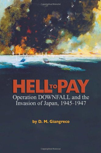 Hell to Pay Operation Downfall and the Invasion of Japan, 1945-47  2009 edition cover
