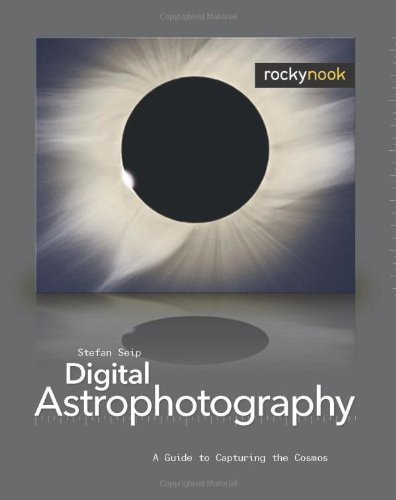 Digital Astrophotography A Guide to Capturing the Cosmos  2008 9781933952161 Front Cover