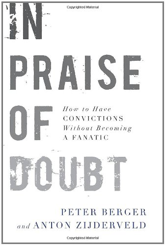 In Praise of Doubt How to Have Convictions Without Becoming a Fanatic  2009 9780061778162 Front Cover