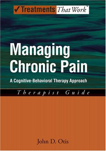 Managing Chronic Pain A Cognitive-Behavioral Therapy Approach  2008 (Guide (Instructor's)) 9780195329162 Front Cover