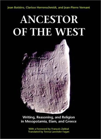 Ancestor of the West Writing, Reasoning, and Religion in Mesopotamia, Elam, and Greece  2000 9780226067162 Front Cover