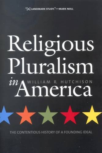 Religious Pluralism in America The Contentious History of a Founding Ideal  2004 9780300105162 Front Cover