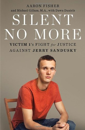 Silent No More: Victim 1's Fight for Justice Against Jerry Sandusky  2012 edition cover