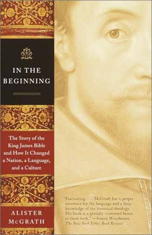 In the Beginning The Story of the King James Bible and How It Changed a Nation, a Language, and a Culture Reprint  edition cover