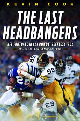 Last Headbangers NFL Football in the Rowdy, Reckless '70s - The Era That Created Modern Sports  2012 edition cover