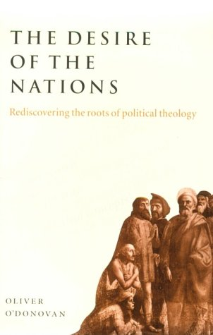 Desire of the Nations Rediscovering the Roots of Political Theology  1999 edition cover