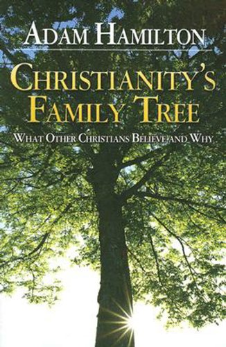 Christianity's Family Tree What Other Christians Believe and Why  2007 edition cover