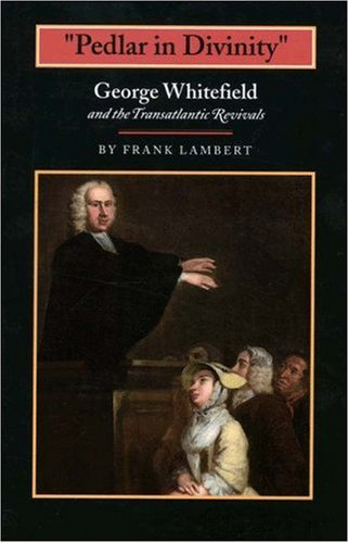Pedlar in Divinity George Whitefield and the Transatlantic Revivals, 1737-1770  2003 edition cover