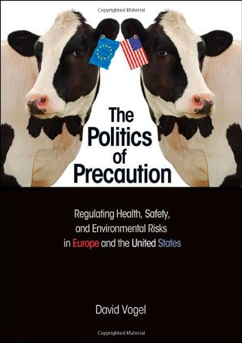 Politics of Precaution Regulating Health, Safety, and Environmental Risks in Europe and the United States  2012 edition cover