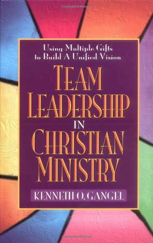 Team Leadership in Christian Ministry Using Multiple Gifts to Build a Unified Vision Revised edition cover