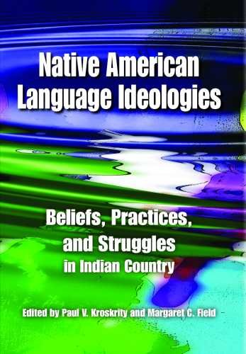 Native American Language Ideologies Beliefs, Practices, and Struggles in Indian Country  2009 edition cover