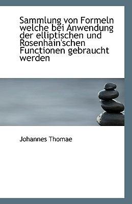 Sammlung Von Formeln Welche Bei Anwendung der Elliptischen und Rosenhain'schen Functionen Gebraucht N/A edition cover