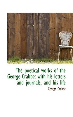 Poetical Works of the George Crabbe With his letters and journals, and his Life N/A 9781116738162 Front Cover