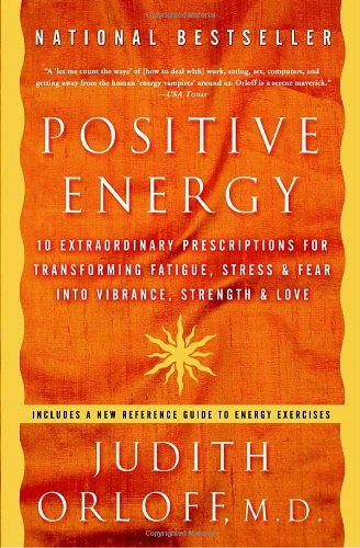 Positive Energy 10 Extraordinary Prescriptions for Transforming Fatigue, Stress, and Fear into Vibrance, Strength, and Love  2006 9781400082162 Front Cover