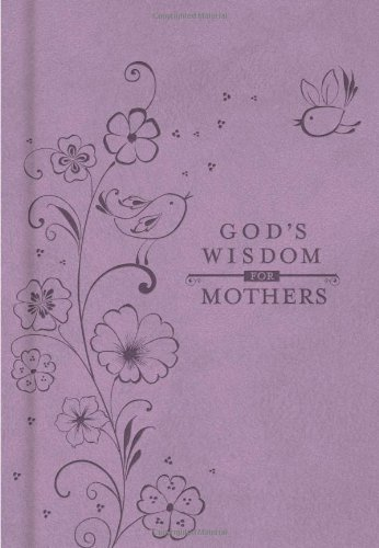 God's Wisdom for Mothers   2012 9781400318162 Front Cover