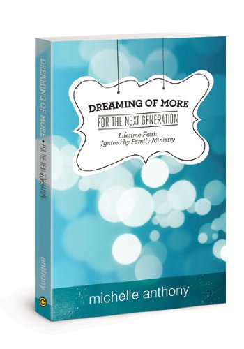 Dreaming of More for the Next Generation Lifetime Faith Ignited by Family Ministry N/A edition cover
